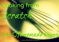 5 Days of Cooking from Scratch with Homemade Mixes: How to get started and what to buy