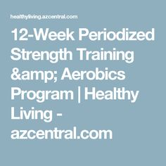 12-Week Periodized Strength Training & Aerobics Program | Healthy Living - azcentral.com