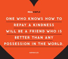 And if you find a friend like that, treasure her (him) and let them know it.