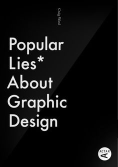 Popular Lies About Graphic Design by Craig Ward http://www.amazon.com/dp/8415391358/ref=cm_sw_r_pi_dp_.YCFub1P4PSJV