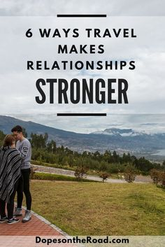 Traveling with your significant other can be challenging but it can also make you a stronger couple.