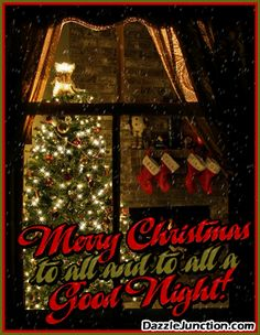 Merry Christmas Merry To All, & to all. Good Night.