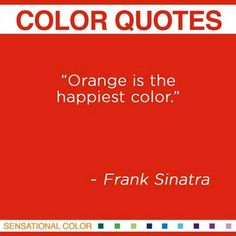 """""""Orange is the happiest color"""" ~ Frank Sinatra  I TOTALLY AGREE!"""