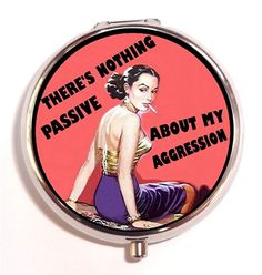 Theres Nothing Passive About My Aggression Pill box Pillbox Case Holder Trinket Box Sweetheartsinner Retro Humor. $7.50, via Etsy.
