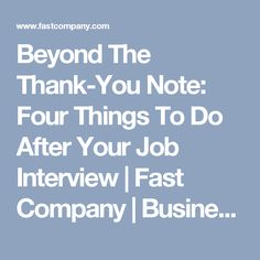 Beyond The Thank-You Note: Four Things To Do After Your Job Interview | Fast Company | Business + Innovation