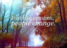 Just like seasons, people change.