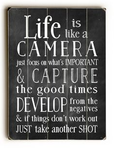 Life is Like A Camera Wood Wall Decor by Nancy Anderson Chalkboard Quotes, Art Quotes