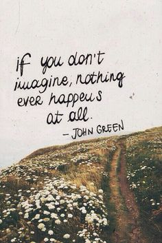 From John Green one of our favourite authors a quote to inspire