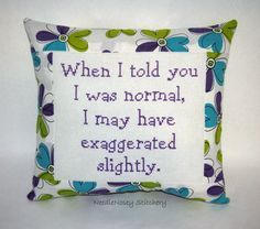 Funny Cross Stitch Pillow, Green Blue and Purple Pillow, Normal Quote Cross Stitching, Cross Stitch Embroidery, Embroidery Patterns, Cross Stitch Designs, Cross Stitch Patterns, Cross Stitch Quotes, Stitch Witchery, Cross Stitch Pillow, Sewing Projects