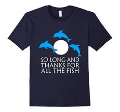 Amazon.com: Thanks for All The Fish, Need Go Fishing Men T-shirt, Women: Clothing