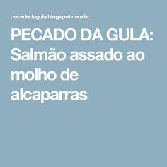 PECADO DA GULA: Salmão assado ao molho de alcaparras
