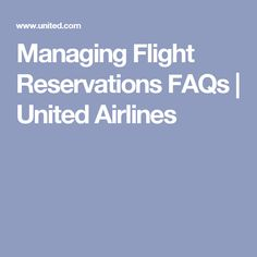 Managing Flight Reservations FAQs | United Airlines
