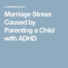 Marriage Stress Caused by Parenting a Child with ADHD