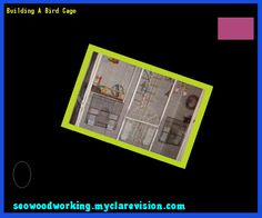 Building A Bird Cage 152734 - Woodworking Plans and Projects!