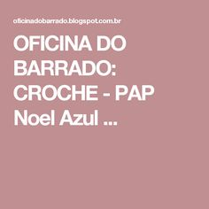 OFICINA DO BARRADO: CROCHE -  PAP Noel Azul ... Projects To Try, Anna, Scrappy Quilts, Crochet Lace, Decorative Throw Pillows, Crocheting Patterns, Towel, Places, Sewing