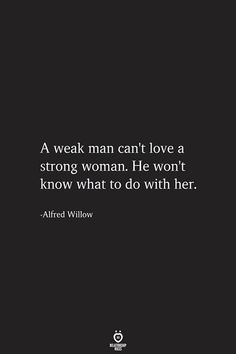 A Weak Man Can't Love A Strong Woman. He Won't Know What To Do With Her - A weak man can't love a strong woman. Weak Men Quotes, Powerful Women Quotes, Strong Women Quotes, Amazing Women Quotes, Proud Woman Quotes, Little Women Quotes, Quotes To Live By, Me Quotes, Motivational Quotes