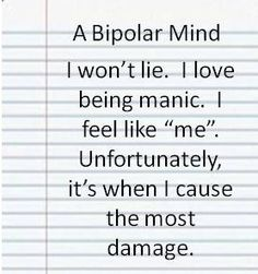 Totally agree with the last sentence but don't think a bipolar would agree. <<<< Actually, I'm bipolar and totally agree. Bipolar Depression Disorder, Living With Bipolar Disorder, Anxiety Disorder, Depression Hurts, Bipolar Awareness, Mental Illness Awareness, Depression Awareness, Bipolar Quotes, Bipolar Help