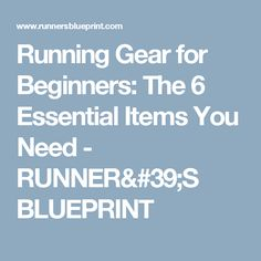 Running Gear for Beginners: The 6 Essential Items You Need - RUNNER'S BLUEPRINT