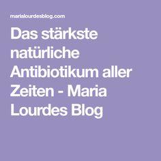 Das stärkste natürliche Antibiotikum aller Zeiten - Maria Lourdes Blog