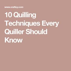 10 Quilling Techniques Every Quiller Should Know