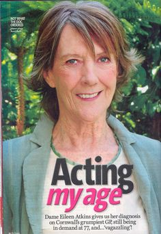 Dame Eileen Atkins on Doc Martin... she's great as Martin's Aunt!