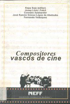 Compositores vascos de cine / Kepa Sojo, editor ... [et al.] Publicación[Vitoria] : Diputación Foral de Álava, [2007]