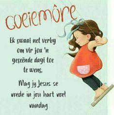 Lekker Dag, Goeie Nag, Goeie More, Good Morning Wishes, Afrikaans, Wise Words, Prayers, Quotes, Africa
