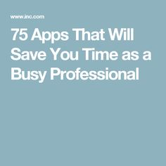 75 Apps That Will Save You Time as a Busy Professional