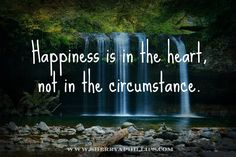 Happiness is in the heart, not in the circumstances.  Today's Daily Vitamin for the Soul at http://www.sherryaphillips.com  Abundance, Inspiration and Faith. Positive Quotes to start your day on a positive note.