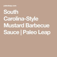 South Carolina-Style Mustard Barbecue Sauce | Paleo Leap