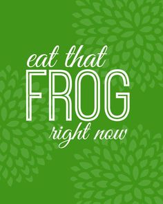 21 Examples of Eating Your Frog  Eat one frog a day and it will keep procrastination away.