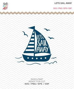 Lets Sail Away SVG DXF EPS png Nautical sailing ocean Cricut Design, Silhouette studio, Sure Cuts Lot, Make the cut, instant Download by SvgCutArt on Etsy