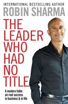 The Leader Who Had No Title: A Modern Fable on Real Success in Business and in Life by Robin Sharma http://www.amazon.co.uk/dp/1849833842/ref=cm_sw_r_pi_dp_EIYBwb1BZTR8T