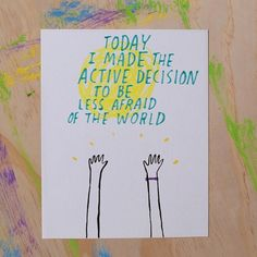 Today I made the active decision to be Less Afraid of the world - print by Dallas Clayton Up Quotes, Sign Quotes, Happy Quotes, Words Quotes, Best Quotes, Sayings, Quick Quotes, Word Crush, Dallas Clayton