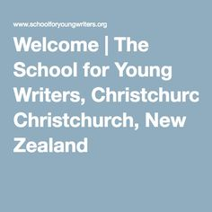 Welcome | The School for Young Writers, Christchurch, New Zealand
