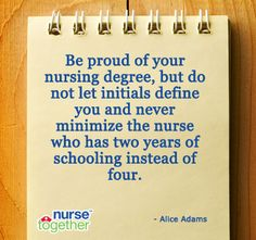 Be a great nurse by showing respect to all nurses. Including LPN's! We do a lot of things you RN's don't want to do. ❤