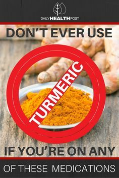 Don't EVER Use Turmeric If You're On Any of The Following Medications via @dailyhealthpost