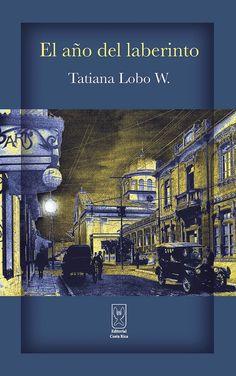 El año del laberinto Novela  Autora: Tatiana Lobo Más detalles en: http://www.editorialcostarica.com/catalogo.cfm?detalle=1932