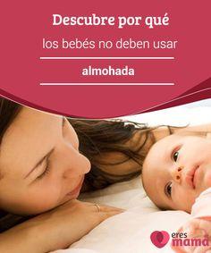 Los bebés no deben usar #almohada. Descubre por qué Los #bebés #no #deben #usar almohada porque la constitución de su cuerpo, aunque a simple vista parezca que sí, no es igual a la de los adultos de su especie.