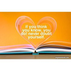 If you think you know, you do!  Never doubt yourself.