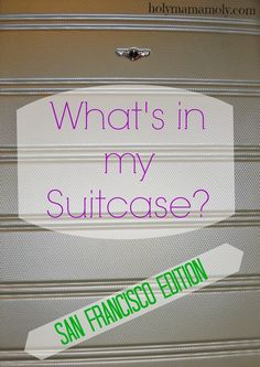 What's in my Suitcase? What to pack for a weekend in San Francisco!