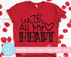 With All My Heart SVG Cut File – Crazy Crafty Lady Co. Compatible with vinyl cutting machines such as Cricut and Silhouette Cameo! Great for DIY craft projects such as kids' Valentine's Day shirts, women's love t-shirts, home decor, and more. Valentine Day Love, Valentines Day Shirts, Valentine's Day Quotes, Love Quotes, With All My Heart, Funny Design, Quotes For Kids, Cricut Design, Svg Cuts