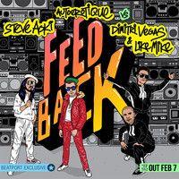 Steve Aoki & Autoerotique VS. Dimitri Vegas & Like Mike - Feedback - OUT FEBRUARY 7TH ON DIM MAK by dimitrivegasandlikemike on SoundCloud