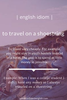 English idioms. Have you ever traveled on a shoestring budget?