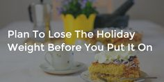 Plan To Lose The Holiday Weight Before You Put It On - Diversified Finances Posts, How To Plan, Ethnic Recipes, Holiday, Desserts, Blog, Tailgate Desserts, Messages, Vacations