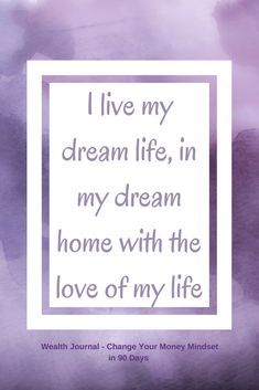 """""""I live my dream life, in my dream home with the love of my life"""" - Daily wealth affirmation to help you manifest the wealth and abundance you desire using the law of attraction. Available to purchase a 90 day journal - actual book which can be shipped i Wealth Affirmations, Law Of Attraction Affirmations, Secret Law Of Attraction, Law Of Attraction Quotes, Manifesting Money, A Course In Miracles, Affirmation Quotes, Dream Life, My Dream"""