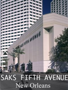 SAKS FIFTH AVENUE - NEW ORLEANS (#008),  The Shops at Canal Place, 333 Canal Street, New Orleans, LA  70130 (opened 1983, original (or current?) SF:  108,000).