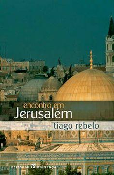 .   Dos Meus Livros: Encontro em Jerusalém - Tiago Rebelo
