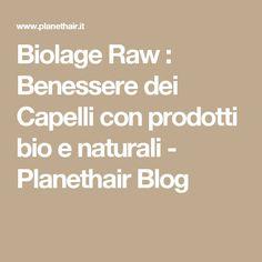 Biolage Raw : Benessere dei Capelli con prodotti bio e naturali - Planethair Blog