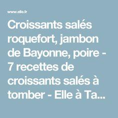 Croissants salés roquefort, jambon de Bayonne, poire - 7 recettes de croissants salés à tomber - Elle à Table
